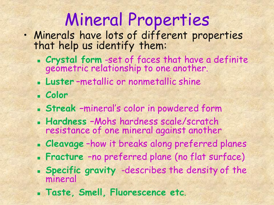 Mineral Properties Minerals have lots of different properties that help us identify them: