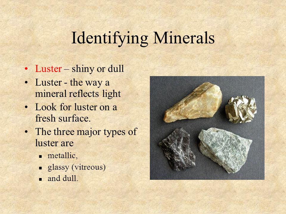 Identifying Minerals Luster – shiny or dull