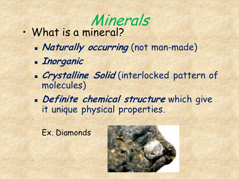 Minerals What is a mineral Naturally occurring (not man-made)