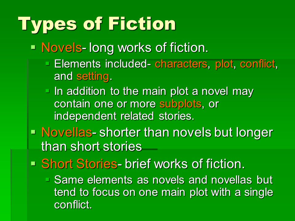 Types of Fiction Novels- long works of fiction.