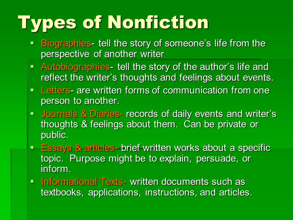 Types of Nonfiction Biographies- tell the story of someone's life from the perspective of another writer.