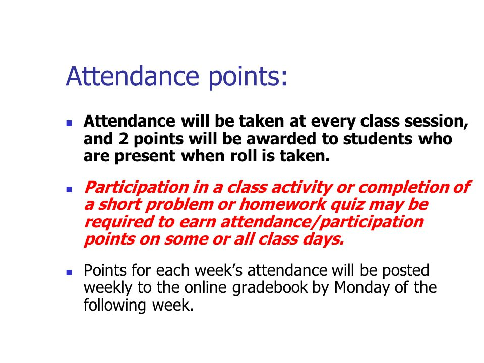 Attendance points: Attendance will be taken at every class session, and 2 points will be awarded to students who are present when roll is taken.