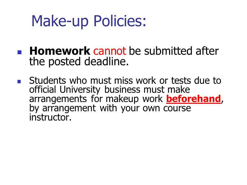 Make-up Policies: Homework cannot be submitted after the posted deadline.