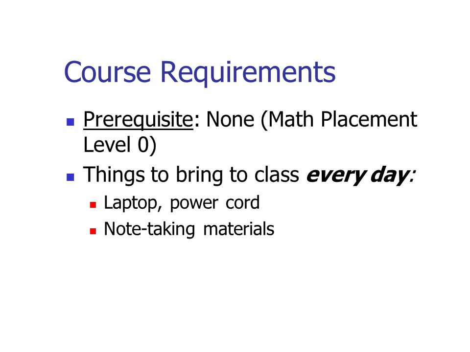 Course Requirements Prerequisite: None (Math Placement Level 0)