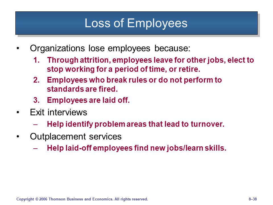 Loss of Employees Organizations lose employees because: