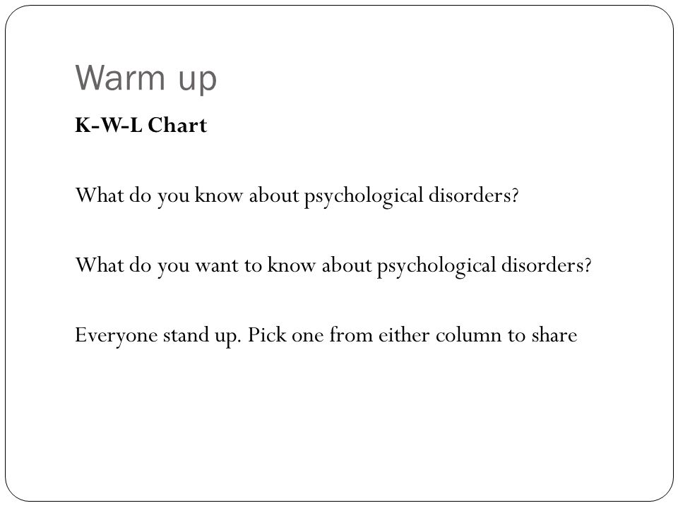 Warm Up K-W-L Chart What Do You Know About Psychological Disorders