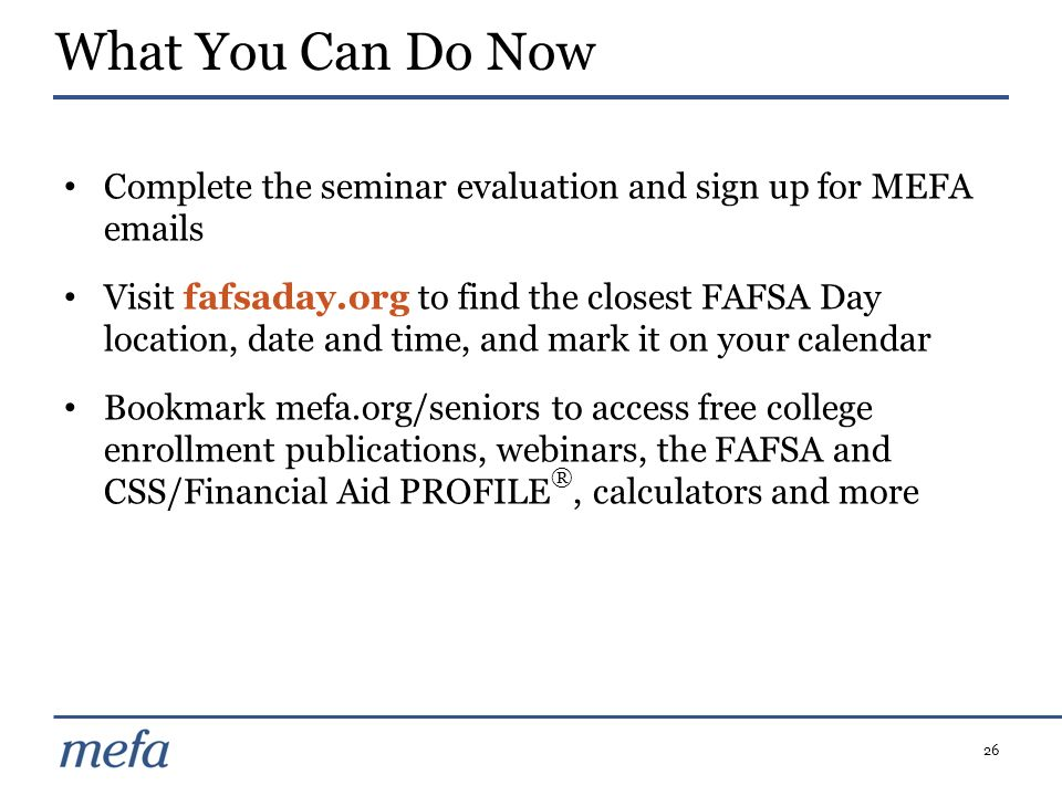 What You Can Do Now Complete the seminar evaluation and sign up for MEFA emails.