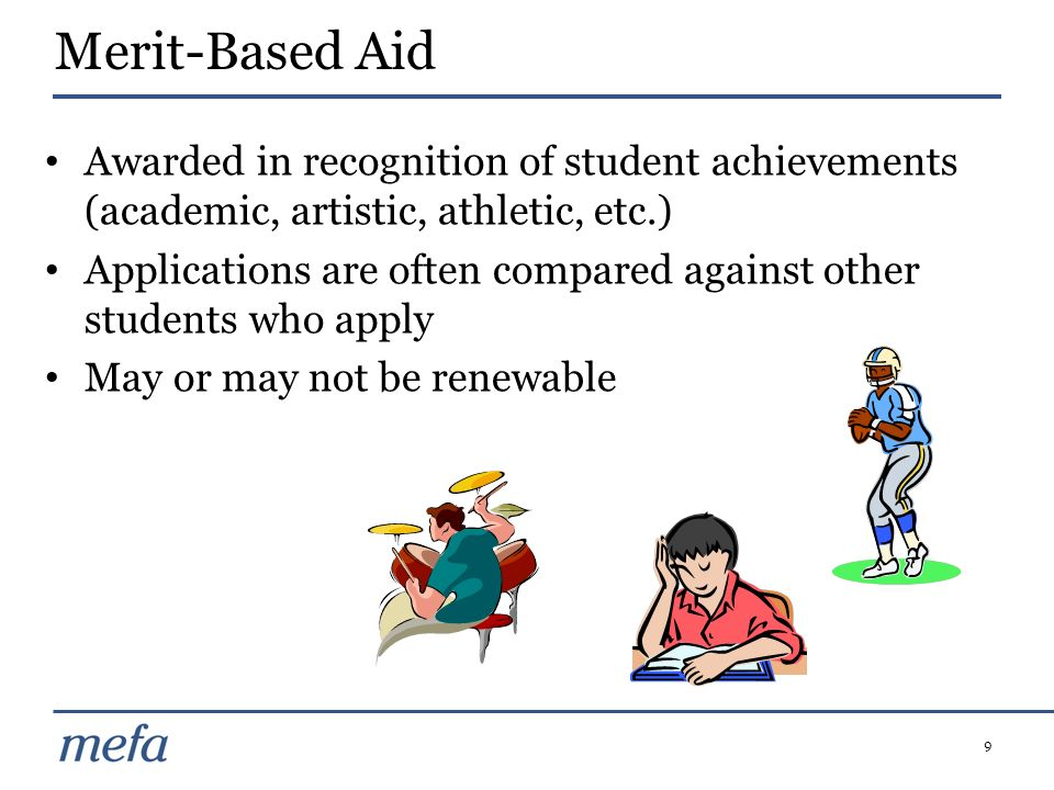 Merit-Based AidAwarded in recognition of student achievements (academic, artistic, athletic, etc.)