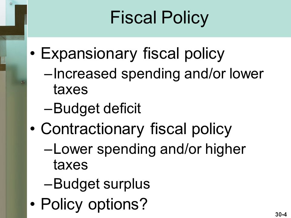 Fiscal Policy Expansionary fiscal policy Contractionary fiscal policy