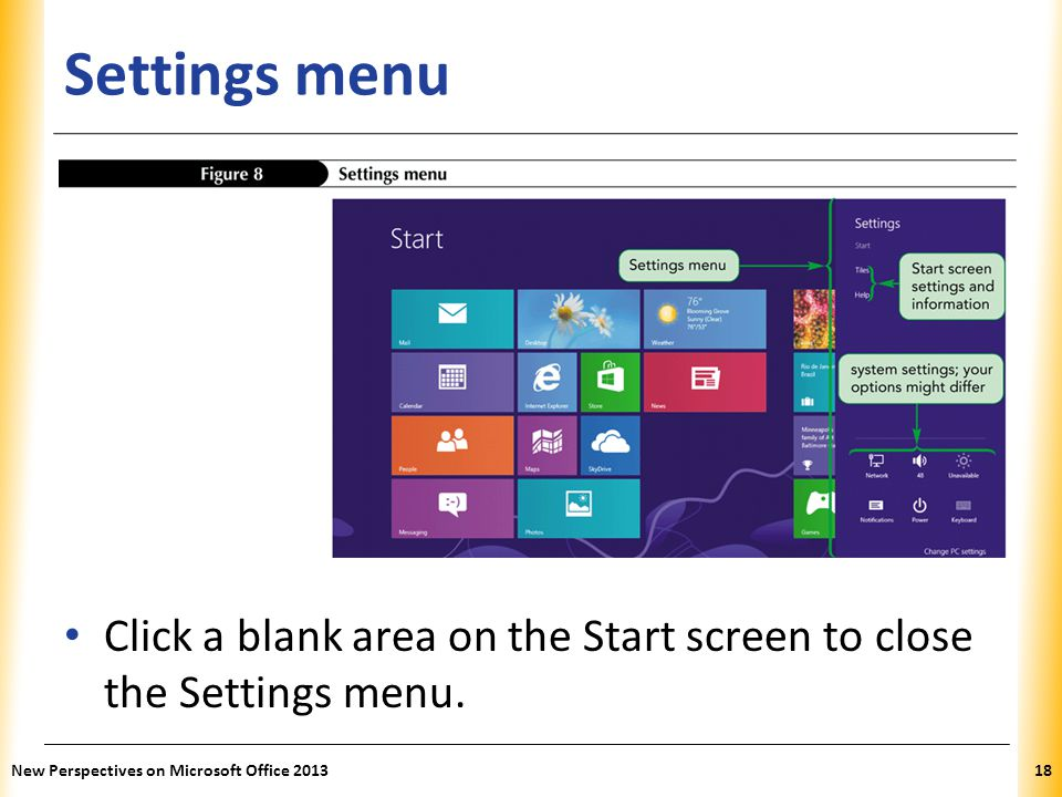 Settings menu Click a blank area on the Start screen to close the Settings menu.
