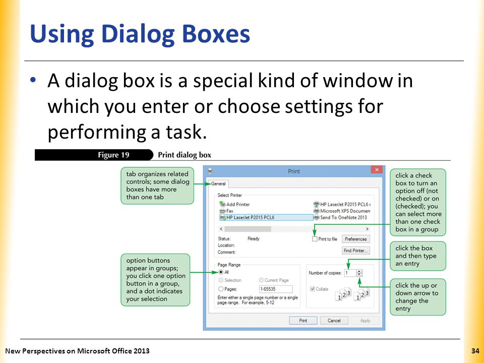 Using Dialog Boxes A dialog box is a special kind of window in which you enter or choose settings for performing a task.