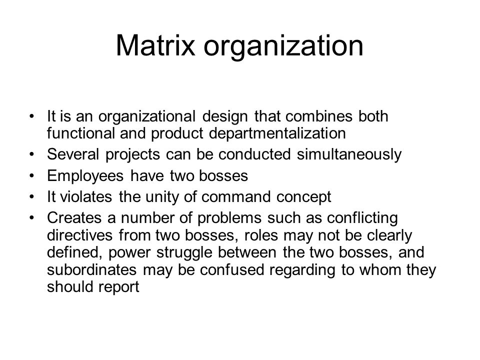 Matrix organization It is an organizational design that combines both functional and product departmentalization.
