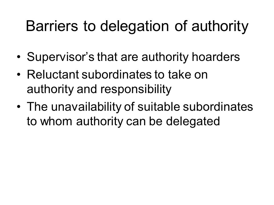 Barriers to delegation of authority