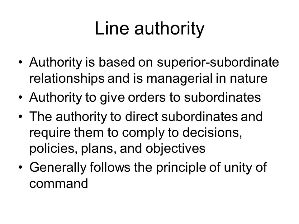 Line authority Authority is based on superior-subordinate relationships and is managerial in nature.