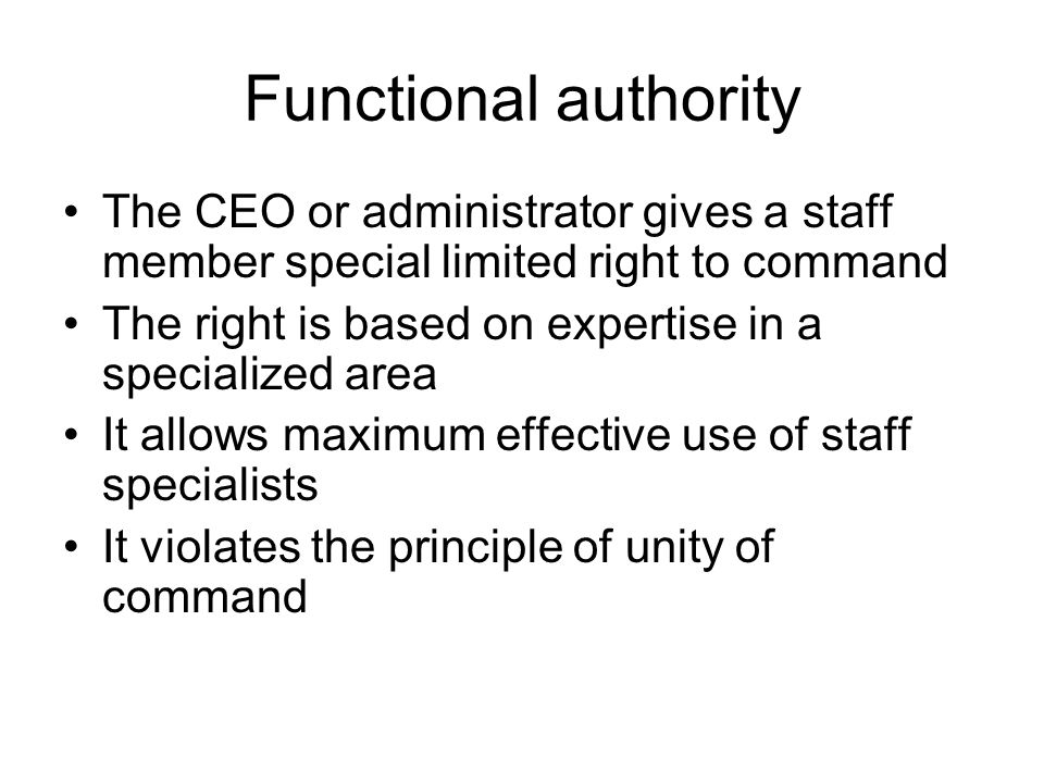 Functional authority The CEO or administrator gives a staff member special limited right to command.