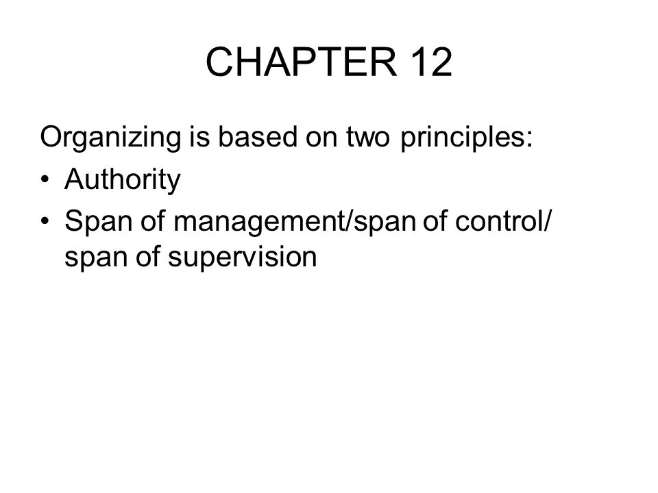 CHAPTER 12 Organizing is based on two principles: Authority