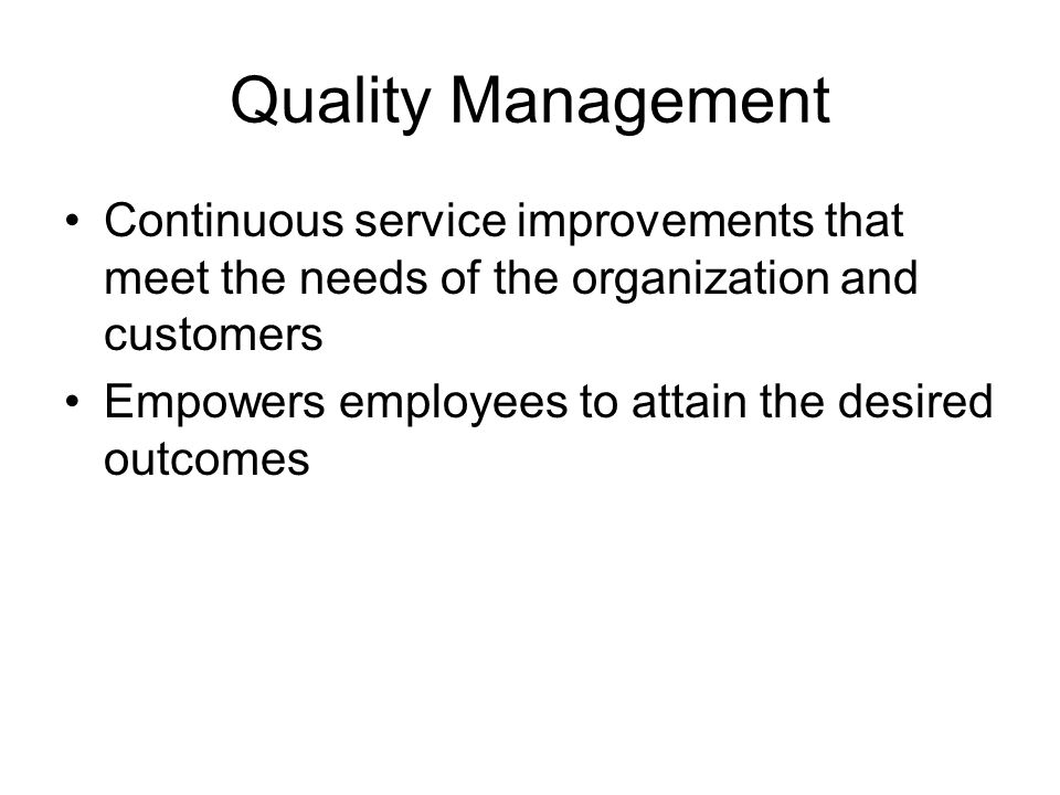 Quality Management Continuous service improvements that meet the needs of the organization and customers.