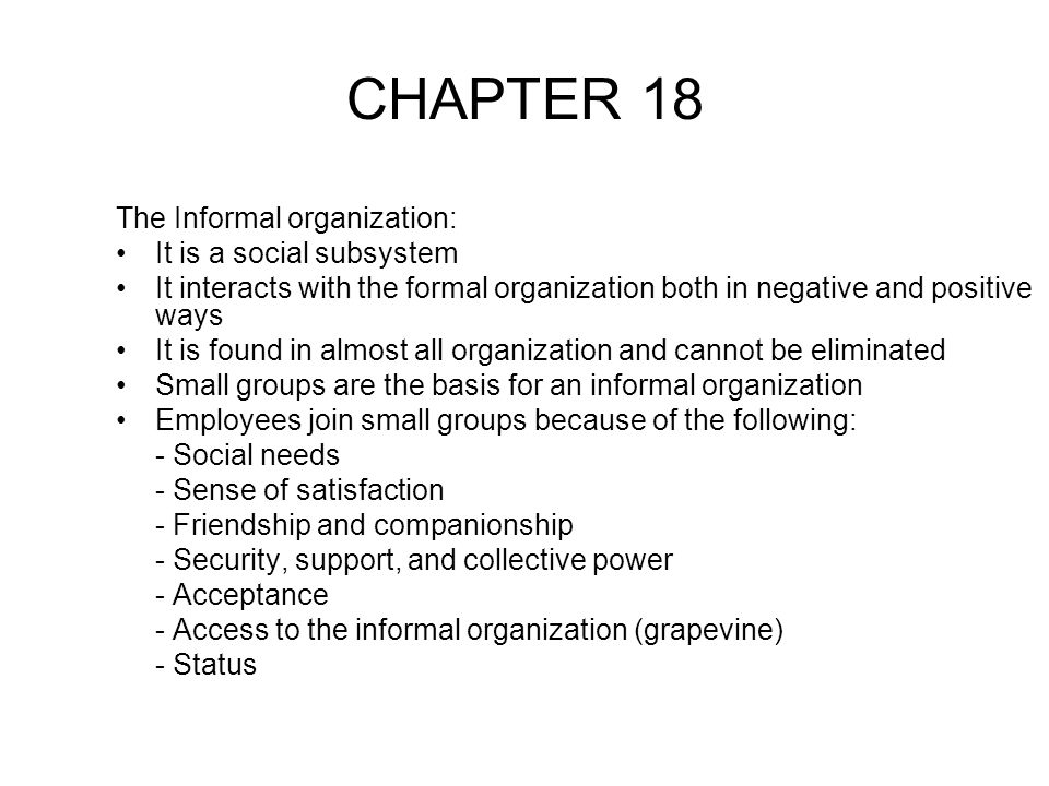 CHAPTER 18 The Informal organization: It is a social subsystem