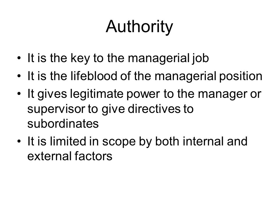Authority It is the key to the managerial job