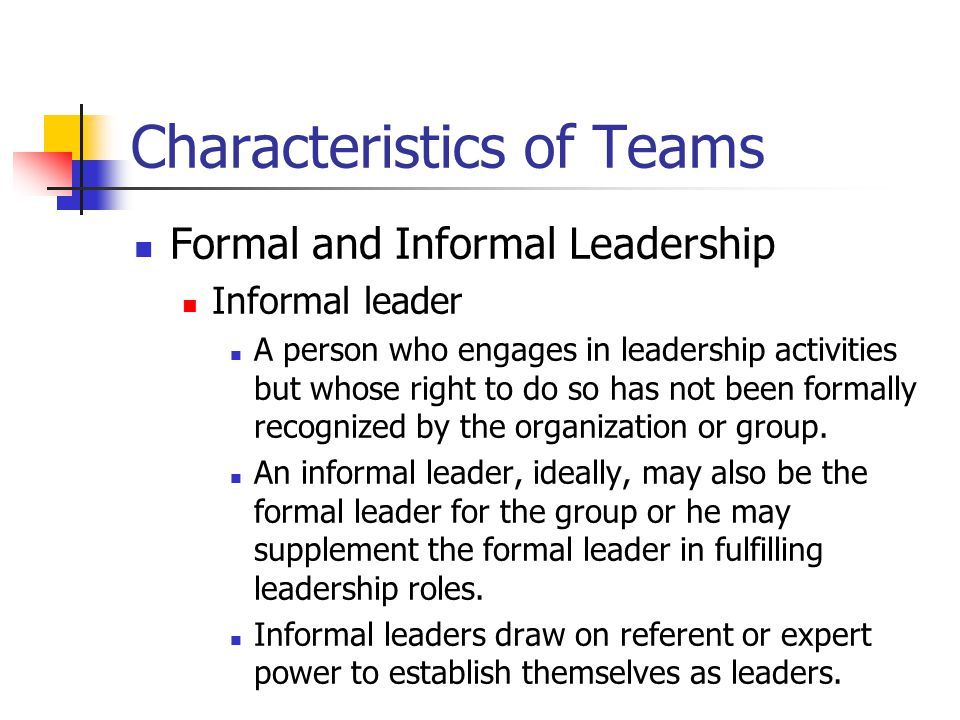 formal and informal teams The type of team formed and the way in which it functions depends upon its' particular purpose or goal in the workplace, teams may.
