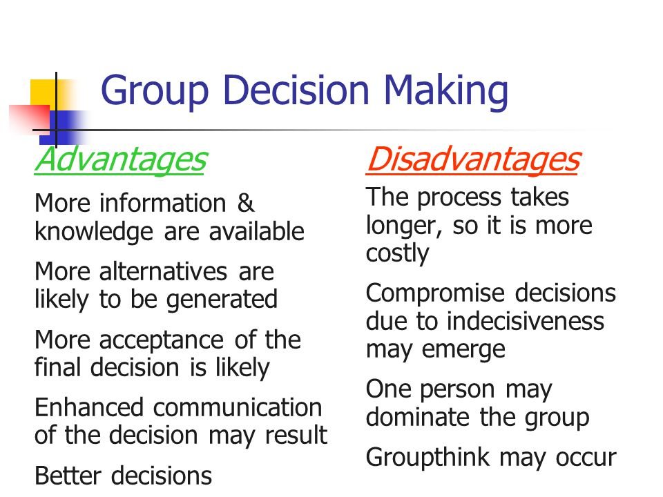 advantages and disadvantages to group decision making Group decision making has clear advantages and one individual making the decision on and disadvantages of group decision making.