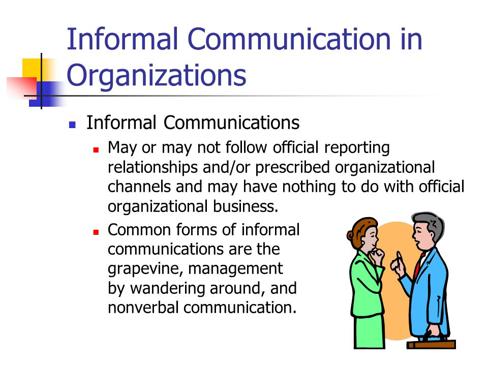 formal and informal communication an organizational Organizational communication why study organizational communication 1) org comm provides the basis for understanding virtually every human process that occurs in.