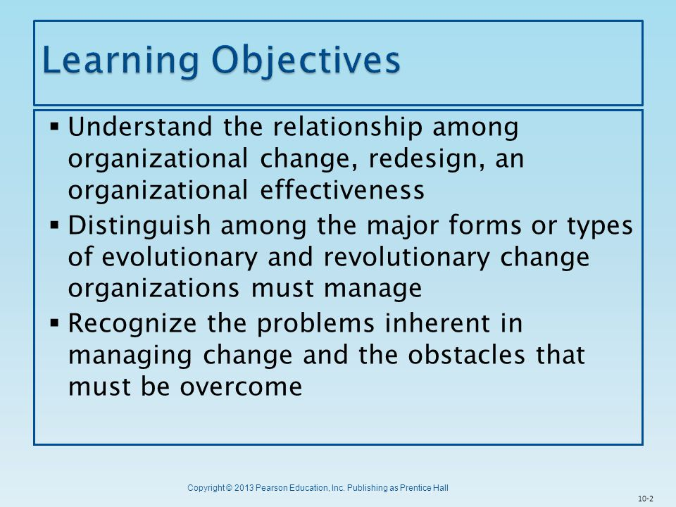Learning Objectives Understand the relationship among organizational change, redesign, an organizational effectiveness.