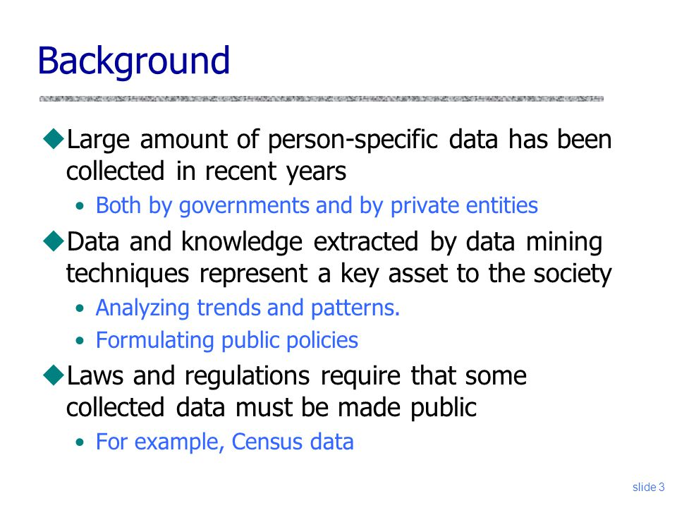 Background Large amount of person-specific data has been collected in recent years. Both by governments and by private entities.