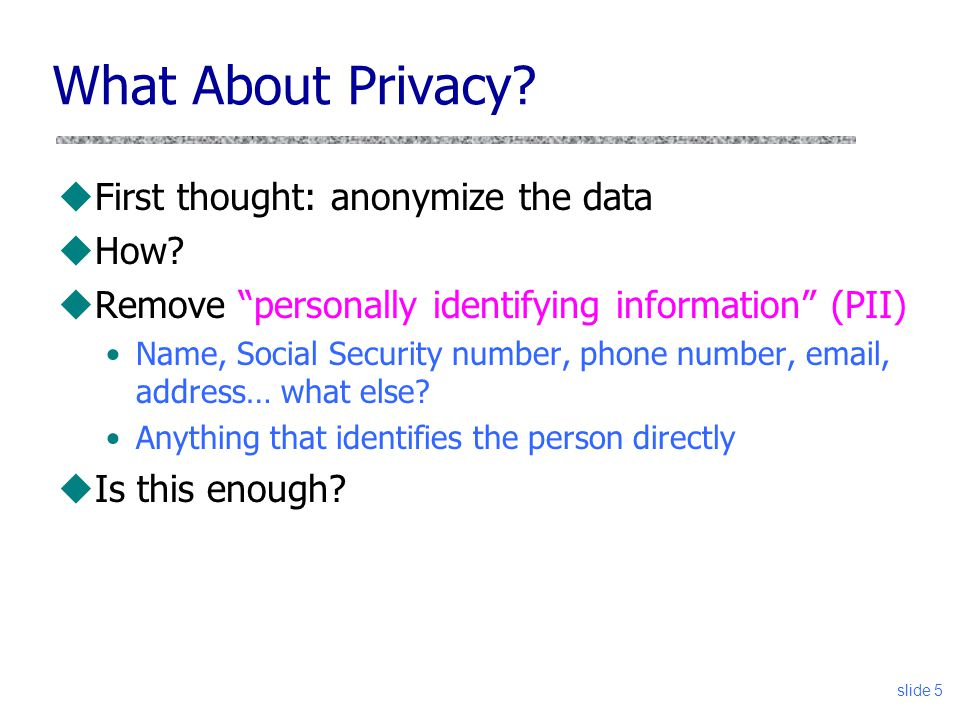 What About Privacy First thought: anonymize the data How