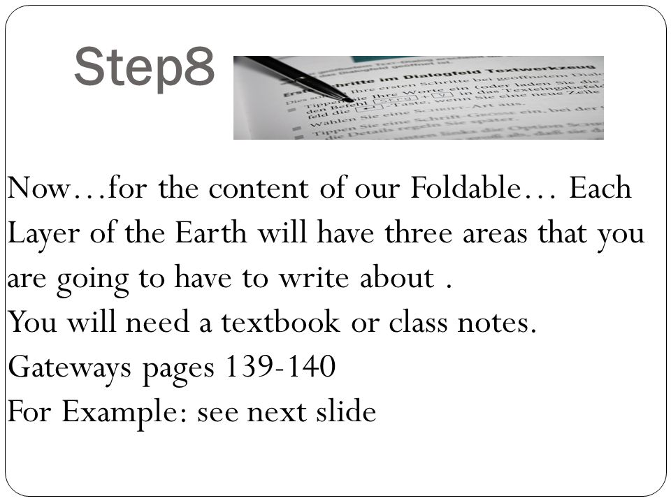 Step8 Now…for the content of our Foldable… Each Layer of the Earth will have three areas that you are going to have to write about .