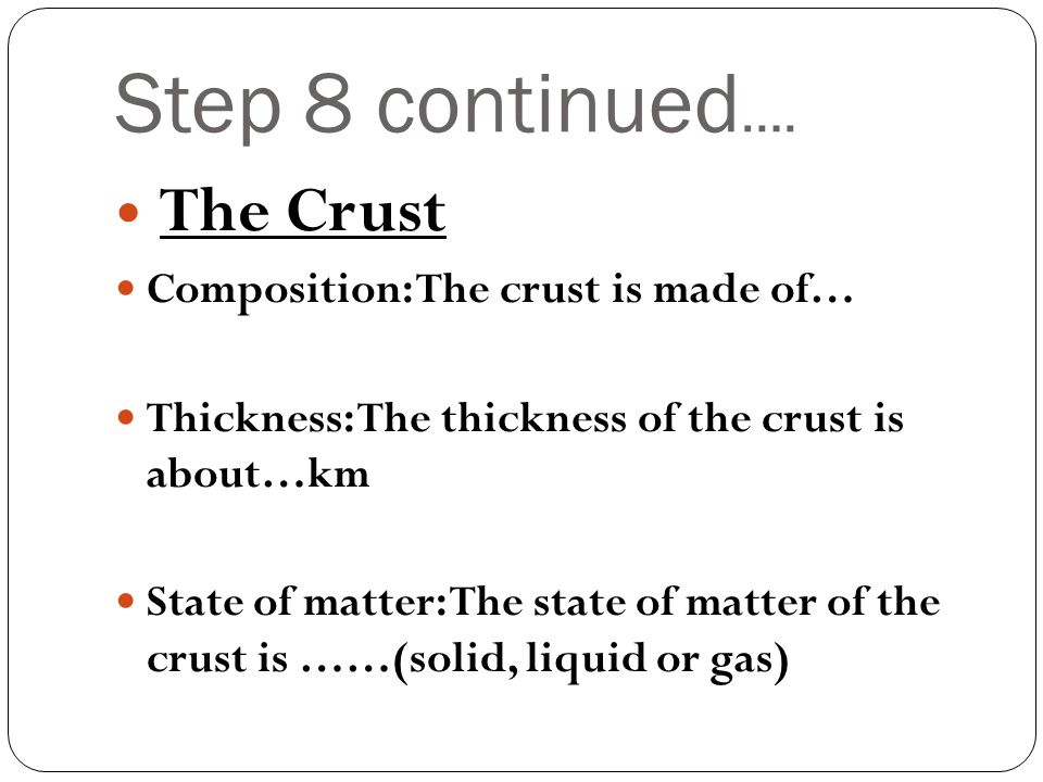 Step 8 continued…. The Crust Composition: The crust is made of…