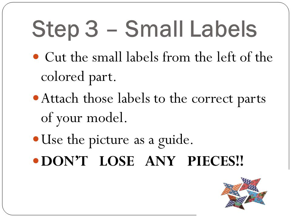 Step 3 – Small Labels Cut the small labels from the left of the colored part. Attach those labels to the correct parts of your model.