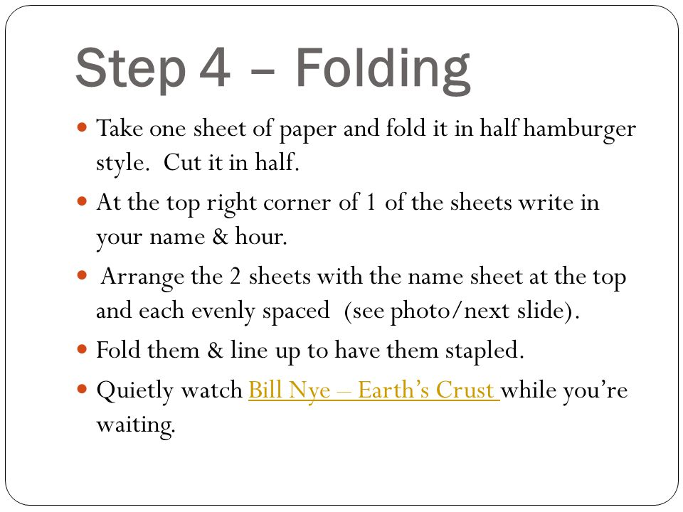 Step 4 – Folding Take one sheet of paper and fold it in half hamburger style. Cut it in half.