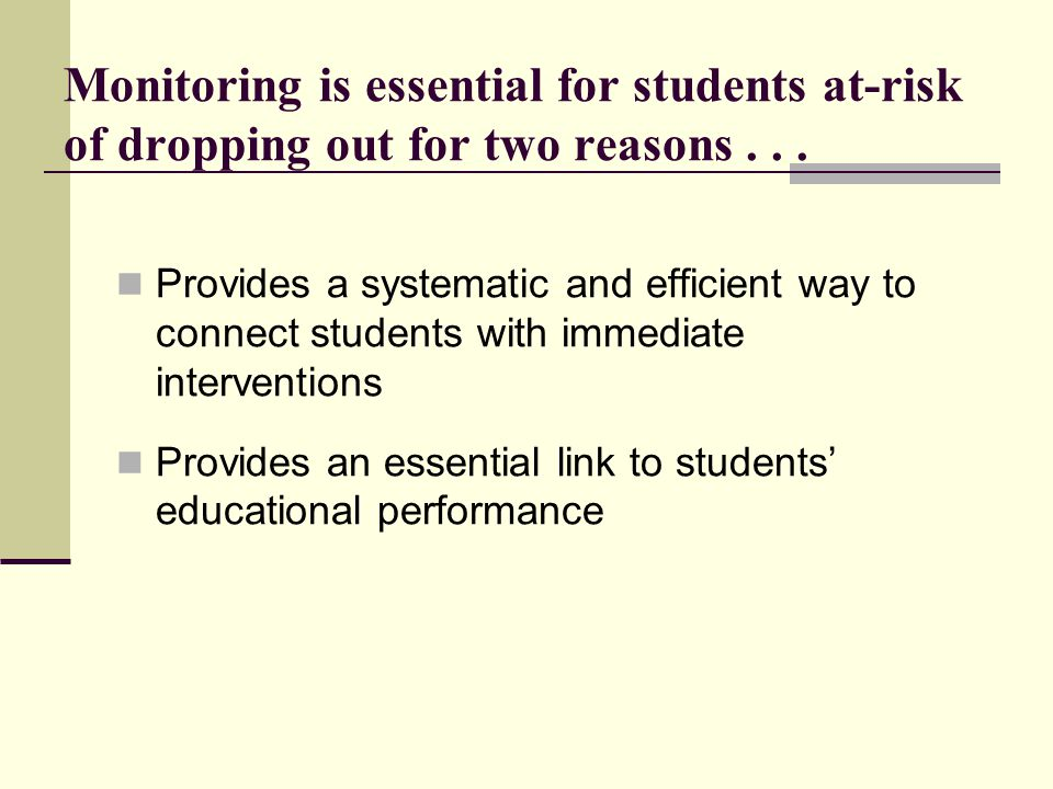 Monitoring is essential for students at-risk of dropping out for two reasons . . .