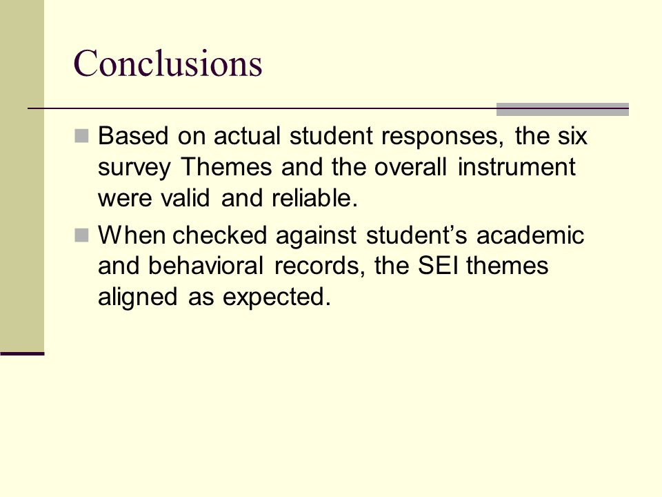 Conclusions Based on actual student responses, the six survey Themes and the overall instrument were valid and reliable.
