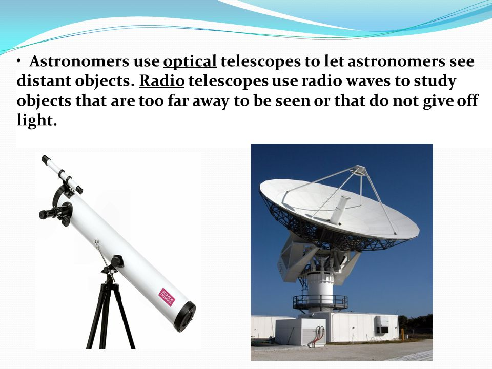 Astronomers use optical telescopes to let astronomers see distant objects.