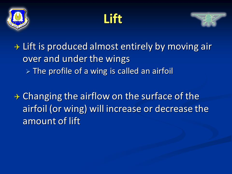 Lift Lift is produced almost entirely by moving air over and under the wings. The profile of a wing is called an airfoil.