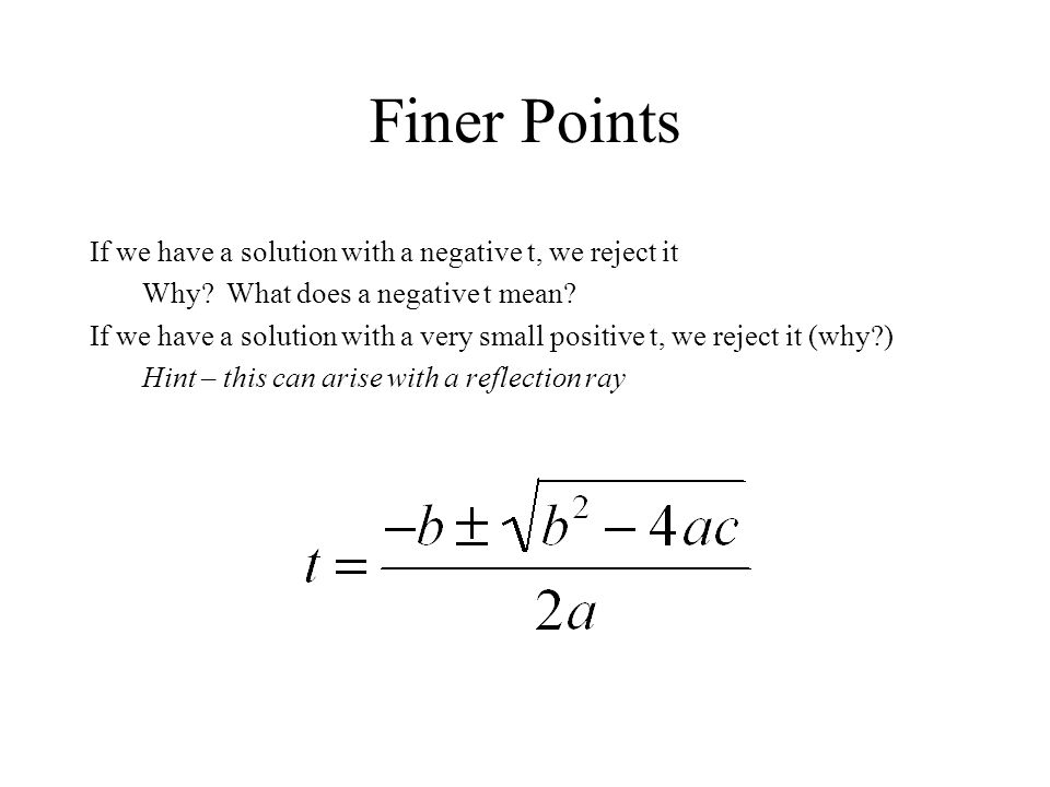 Finer Points If we have a solution with a negative t, we reject it