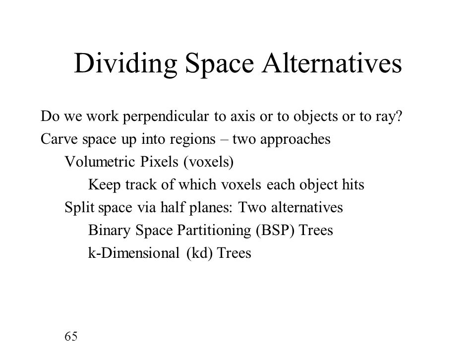 Dividing Space Alternatives