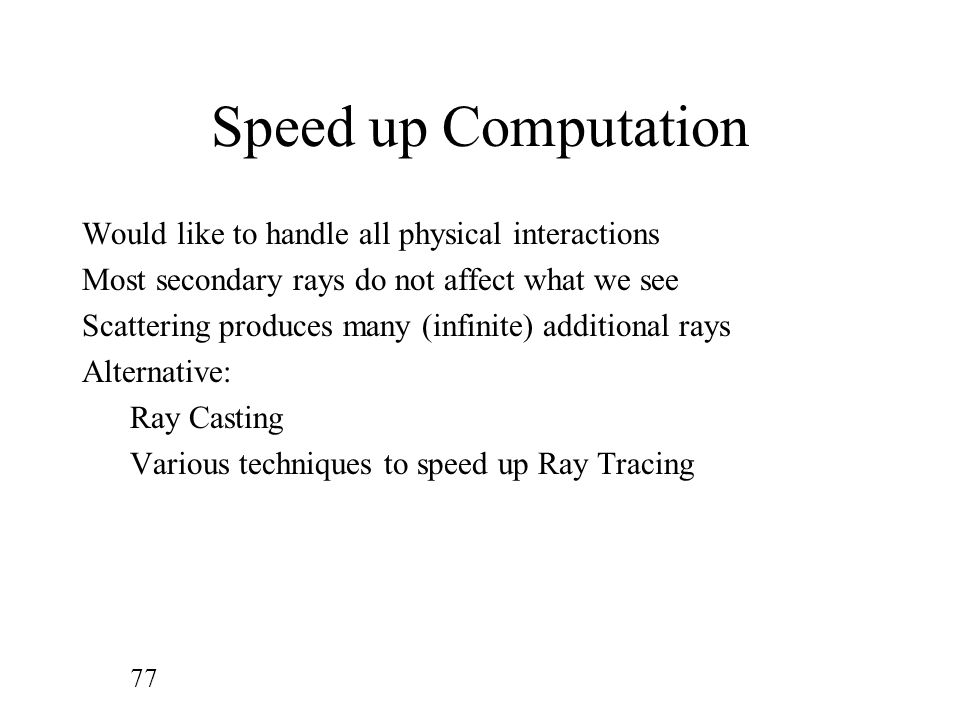 Speed up Computation Would like to handle all physical interactions