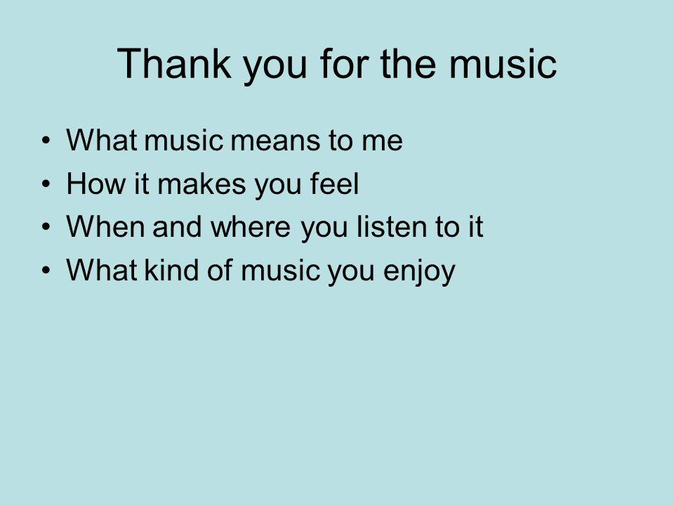 Thank you for the music What music means to me How it makes you feel