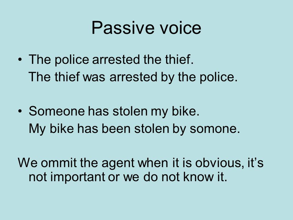 Passive voice The police arrested the thief.