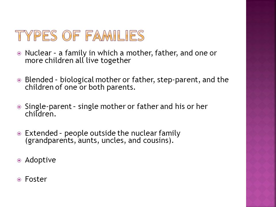 family forms include nuclear extended single parent blended family alternate relationships Parent and sibling relationships and the family is knowing the type of family, nuclear, single parent, blended extended families may be very.