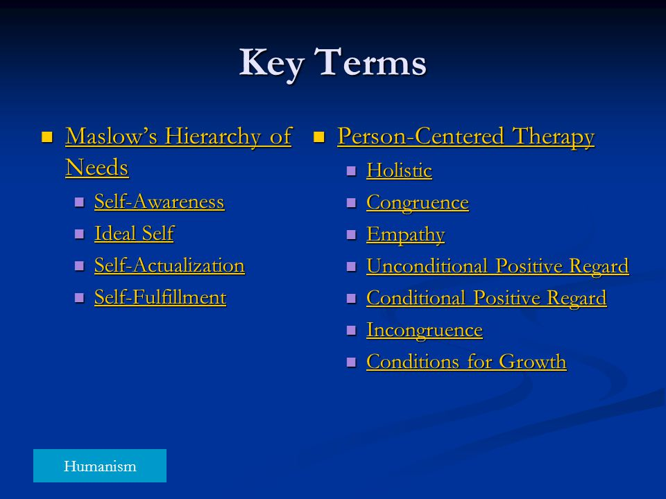 Key Terms Maslow's Hierarchy of Needs Person-Centered Therapy Holistic