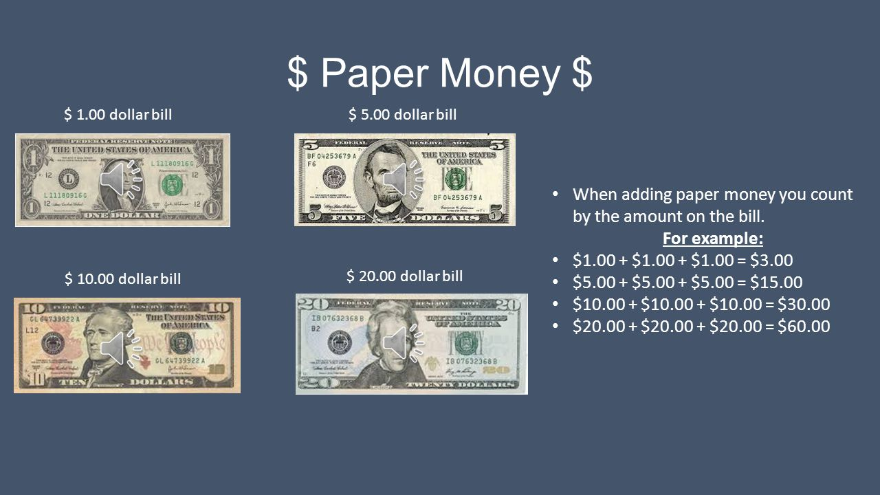 $ Paper Money $ $ 1.00 dollar bill. $ 5.00 dollar bill. When adding paper money you count by the amount on the bill.