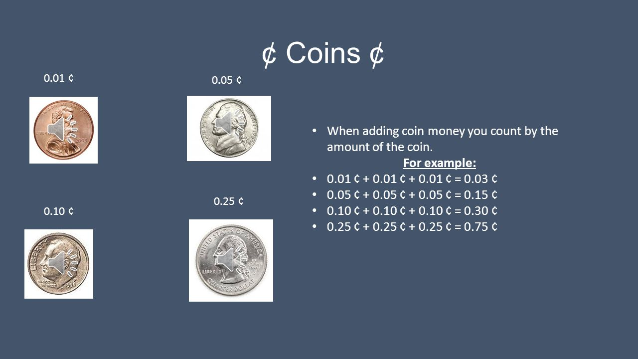 ¢ Coins ¢ When adding coin money you count by the amount of the coin.