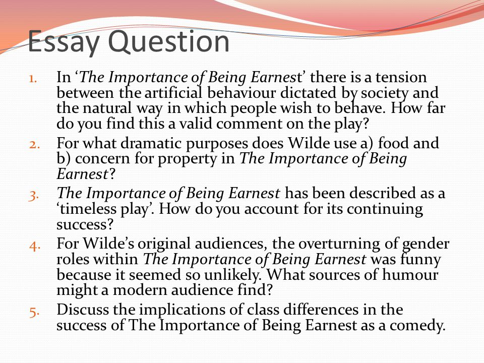 importance of being ernest essay Essays from bookrags provide great ideas for the importance of being earnest essays and paper topics like essay view this student essay about the importance of being earnest.