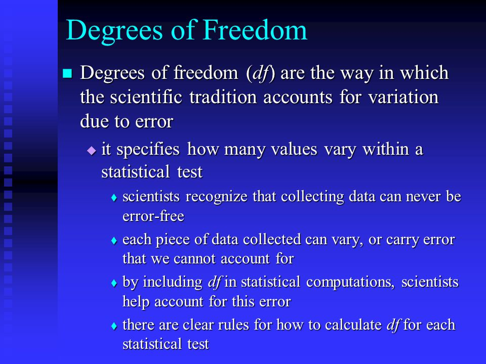 Degrees of Freedom Degrees of freedom (df) are the way in which the scientific tradition accounts for variation due to error.