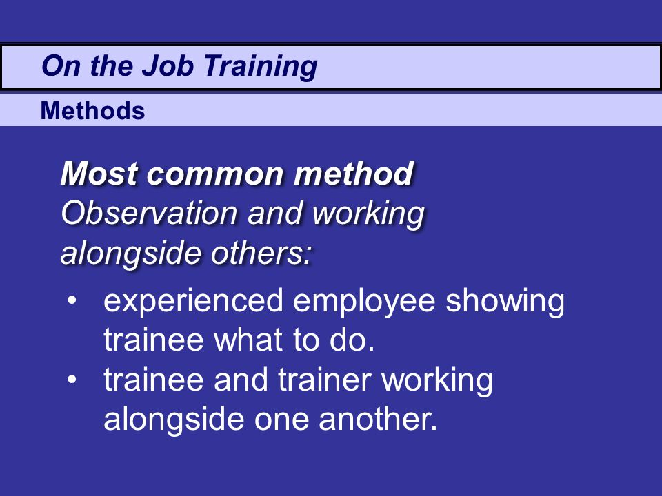 ojt observation Another tactic is for the trainee to spend time on the job with a colleague who has  more seniority or expertise in order to observe how that individual performs.