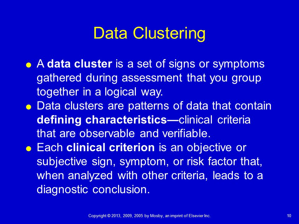 Data Clustering A data cluster is a set of signs or symptoms gathered during assessment that you group together in a logical way.